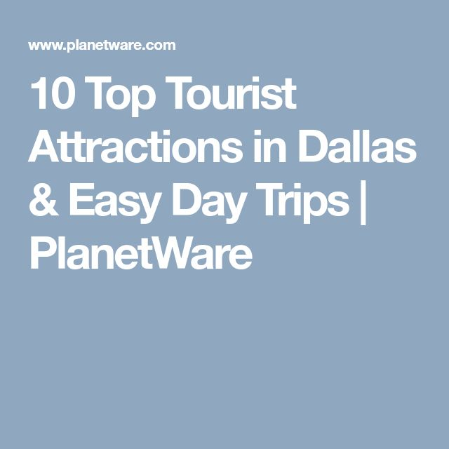 10 Top Tourist Attractions in Dallas & Easy Day Trips | PlanetWare