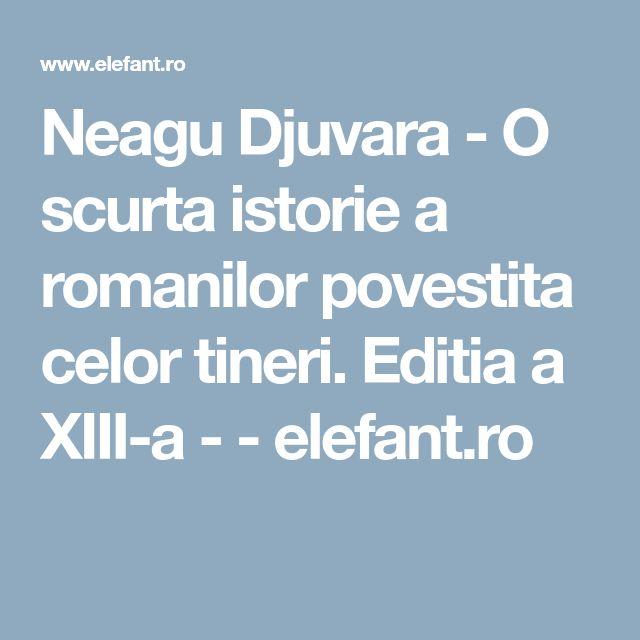 Neagu Djuvara - O scurta istorie a romanilor povestita celor tineri. Editia a XIII-a - - elefant.ro