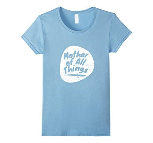 Women's Mother Of All Things, Best Gift tshirt for your M...