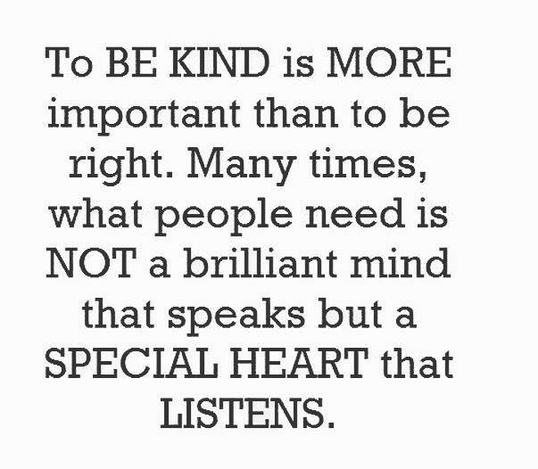 That's a great message that most people forget. They're always trying to be right instead of being kind. Let me tell you something... A small act of kindness can start a ripple effect so try to be nice with people and you'll notice a huge difference in your business.