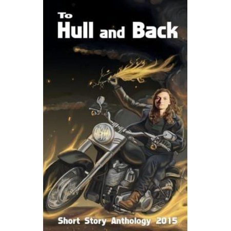 To Hull & Back Short Story Anthology 2015: A Collection of Humorous Short Stories from the 2015 to Hull & Back International Short Story Competition.