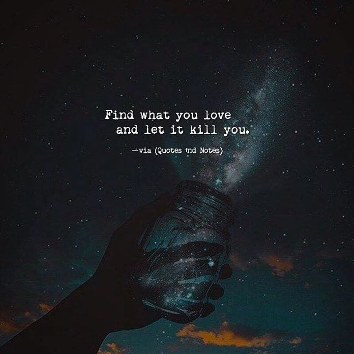 Find what you love and let it kill you. —via http://ift.tt/2eY7hg4