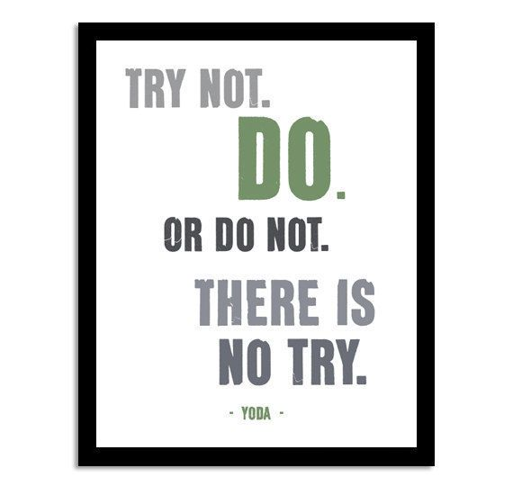 Yoda Star Wars Quote Try Not, Do. Or Do Not. 8x10 Inspirational Quote Art Print $20: Art Quotes, Wars Quotes, Art Prints, Quotes Posters, Yoda Quotes, Stars Wars, Quotes Art, Favorite Quotes, Inspiration Quotes