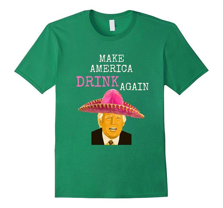 Make America DRINK Again | Funny Trump Cinco de Mayo Tee