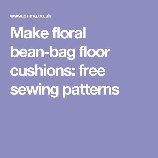 Make floral bean-bag floor cushions: free sewing patterns
