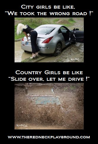 City Girls VS Country Girls. -- One thing I've always liked about myself is how I love being sexy and feminine, but I'm assuredly NOT prissy. I'm totally the country girl here--city girl is pathetic! I also don't worry about my hair when a man takes me somewhere in a convertible!