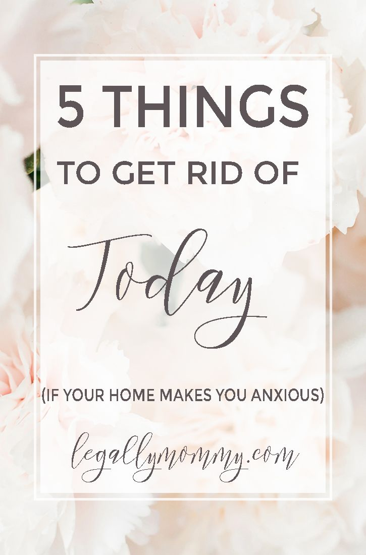 5 things to get rid of today if your home makes you feel anxious.