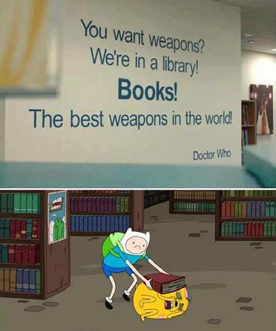 Adventure Time:  Finn and Jack proving that Books are the best weapons in the world.