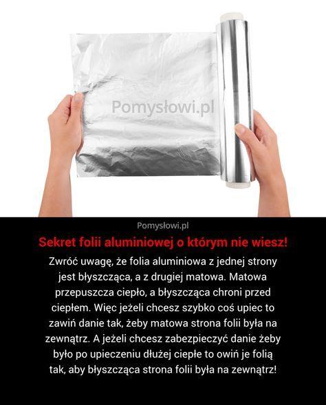 Zwróć uwagę, że folia aluminiowa z jednej strony jest błyszcząca, a z drugiej matowa. Matowa przepuszcza ciepło, a błyszcząca chroni ...