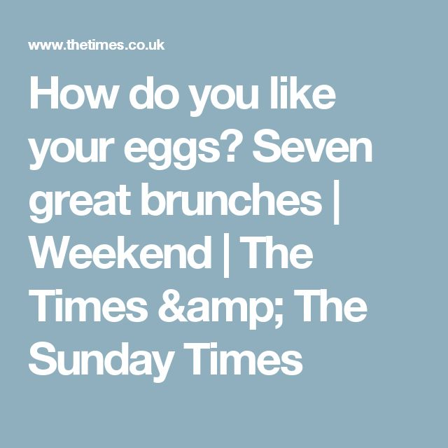 How do you like your eggs? Seven great brunches | Weekend | The Times & The Sunday Times