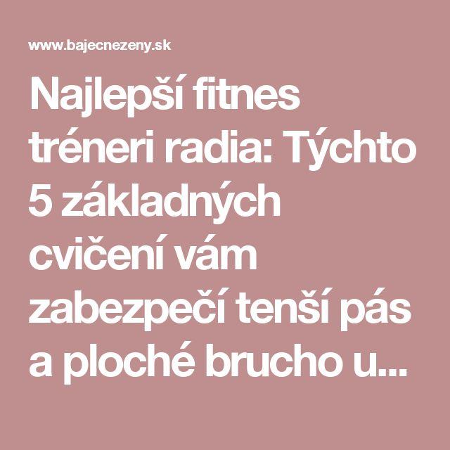 Najlepší fitnes tréneri radia: Týchto 5 základných cvičení vám zabezpečí tenší pás a ploché brucho už do pár týždňov! | Báječné Ženy