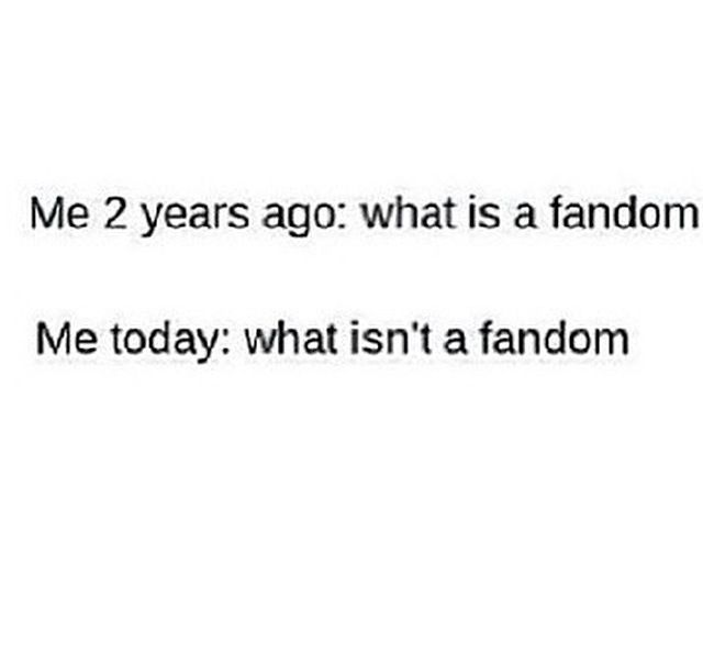 I became a fangirl when I was 8, and I'm almost 15 now so not really me