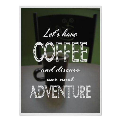 Let's Have Coffee...  and discuss our next adventure - poster