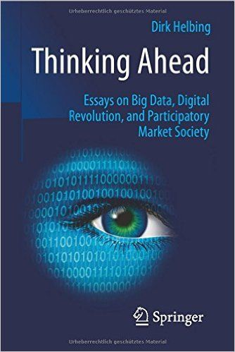 "Thinking Ahead - Essays on Big Data, Digital Revolution, and Participatory Market Society (EBOOK) http://search.ebscohost.com/login.aspx?direct=true&db=nlebk&AN=978024&site=ehost-live  Working at the interface of complexity theory, quantitative sociology and Big Data-driven risk and knowledge management, the author advocates the establishment of new participatory systems in our digital society to enhance coordination, reduce conflict and, above all, reduce the ""tragedies of the commons,""…"