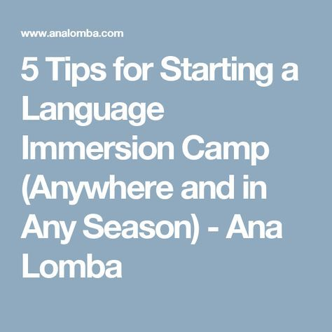 5 Tips for Starting a Language Immersion Camp (Anywhere and in Any Season) - Ana Lomba