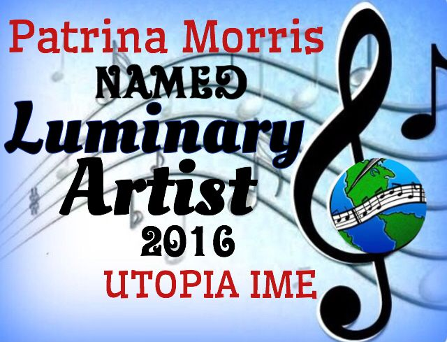 "PATRINA MORRIS NAMED FEBRUARY UTOPIA I.M.E. ™© ""LUMINARY ARTIST"" FOR HER KINDNESS TO OTHERS AND THE HUMAN EMOTIONS HER SONGS PORTRAY."