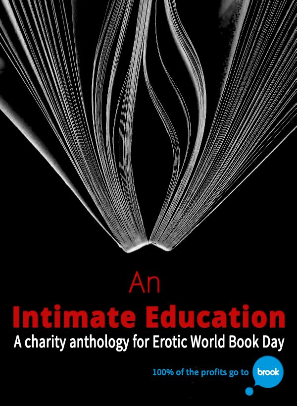 The Erotic World Book Day charity anthology, An Intimate Education,  is released 5th March 2015! 100% of the profits are going to Brook, the sexual health & education charity.  Find out more http://carasutra.co.uk/2015/03/cover-reveal-an-intimate-education-erotic-world-book-day-charity-anthology/ Visit Brook https://www.brook.org.uk  Join the party https://www.facebook.com/events/880543642004967