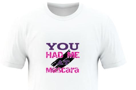 You had me at Mascara Younique T-shirt