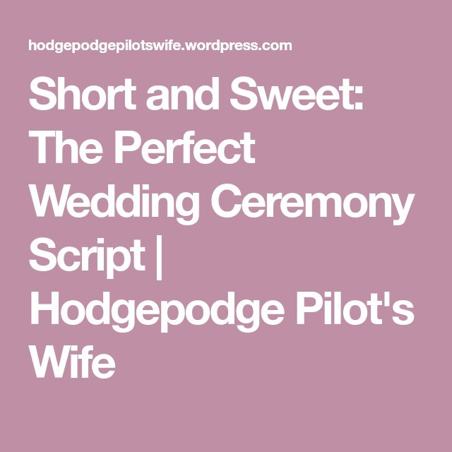 Short and Sweet: The Perfect Wedding Ceremony Script   Hodgepodge Pilot's Wife