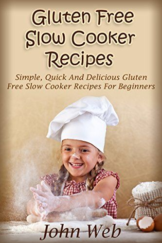 Gluten Free Slow Cooker Recipes - Simple, Quick And Delicious Gluten Free Slow Cooker Recipes For Beginners (Gluten Free Diet, Wheat Free Diet, Gluten Free Cookbook) - Kindle edition by John Web, Gluten Free, Gluten Free Cookbook, Wheat Free. Cookbooks, Food & Wine Kindle eBooks @ Amazon.com.