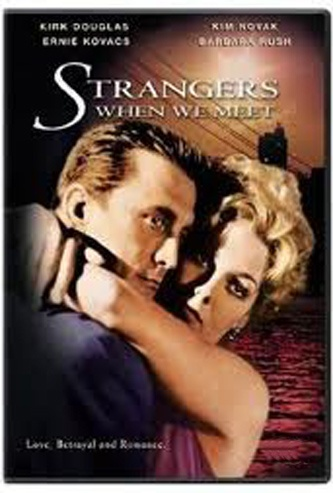 Strangers when we meet a film by Richard Quine with Kim NovaK, Kirk Douglas, Ernie Kovacs, Barbara Rush and Walter Matthau