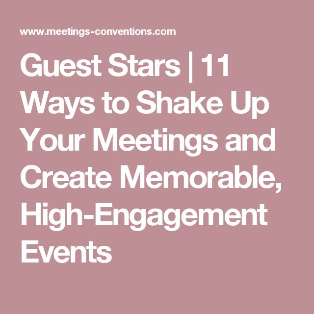 Guest Stars | 11 Ways to Shake Up Your Meetings and Create Memorable, High-Engagement Events