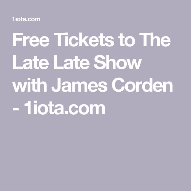 Free Tickets to The Late Late Show with James Corden - 1iota.com