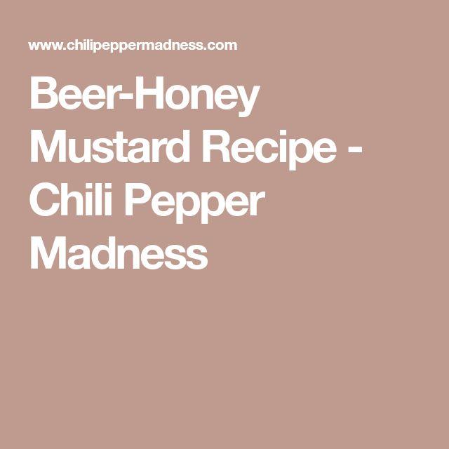 Beer-Honey Mustard Recipe - Chili Pepper Madness