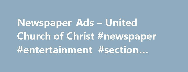 Newspaper Ads – United Church of Christ #newspaper #entertainment #section #ideas http://entertainment.remmont.com/newspaper-ads-united-church-of-christ-newspaper-entertainment-section-ideas-2/  #newspaper entertainment section ideas # Who? Laurie Hafner, pastor, Pilgrim Congregational United Church of Christ, Cleveland, OH What? High impact newspaper advertising If a color…