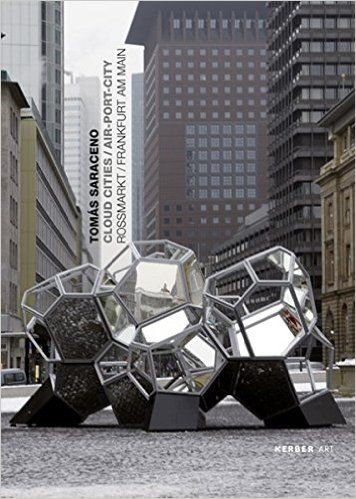 Tomas Saraceno: Cloud Cities/Air-Port-City: Amazon.co.uk: Juliane Von Herz, Ronald Jones, Marianne Rodenstein, Hella Schindel, Tomas Saraceno: 9783866784871: Books