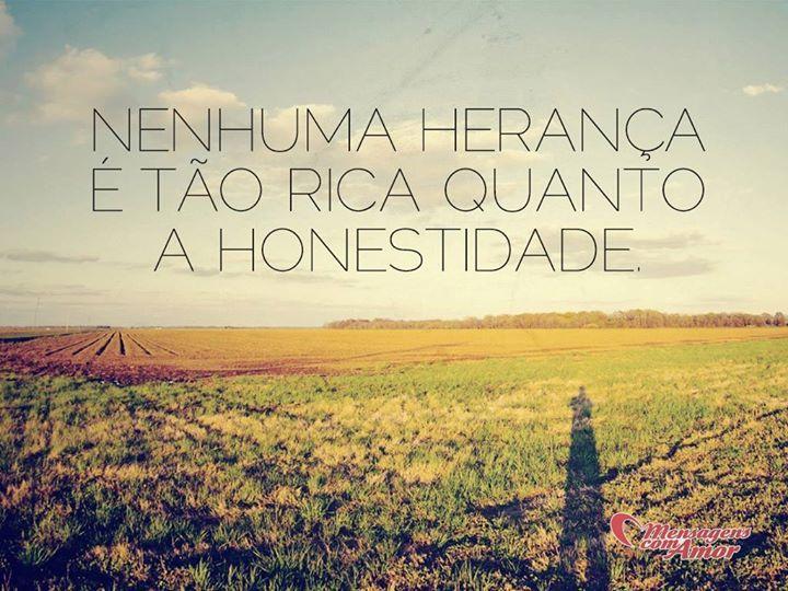 Nenhuma herança é tão rica quanto a honestidade. #heranca #rica #honestidade