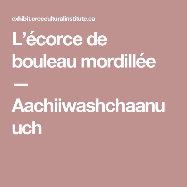 L'écorce de bouleau mordillée — Aachiiwashchaanuuch