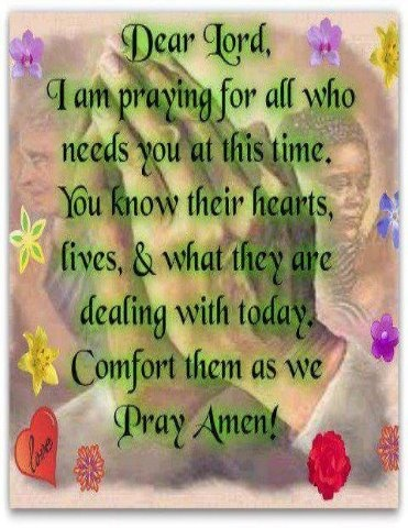 Dear Lord.......This is going out to a dear friend who is suffering from a tradedy in her family. I ask for all to say a prayer for them at this time. God bless!