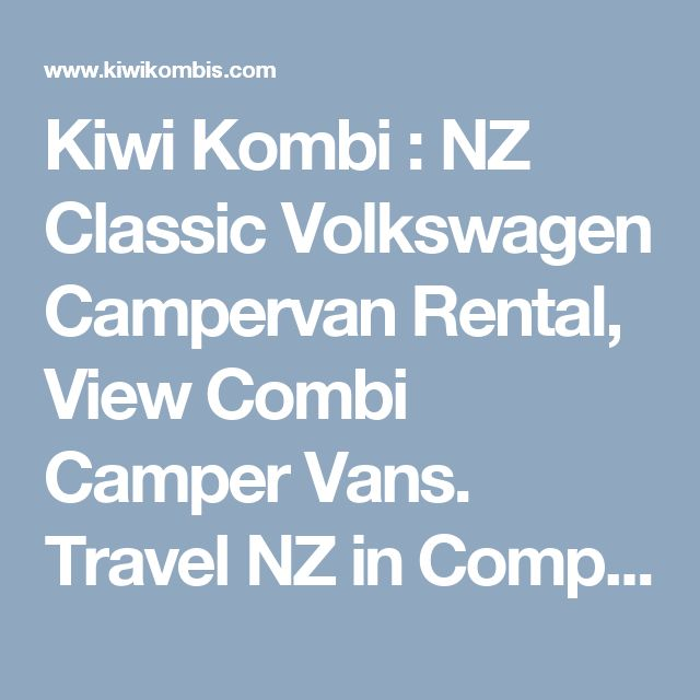 Kiwi Kombi : NZ Classic Volkswagen Campervan Rental, View Combi Camper Vans. Travel NZ in Compact Style