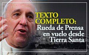 [TEXTO COMPLETO] Rueda de prensa del Papa Francisco en vuelo de regreso a Roma desde Tierra Santa