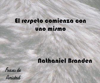 Frases De Respeto De Nathaniel Branden Frases Peliculas