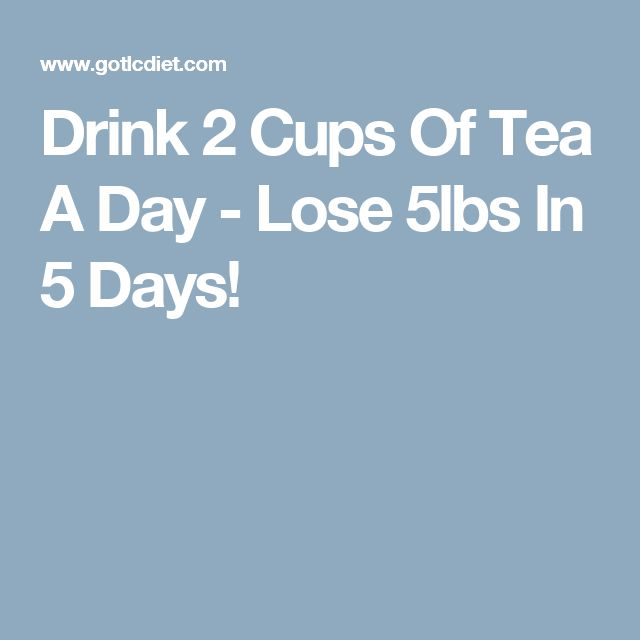 Drink 2 Cups Of Tea A Day - Lose 5lbs In 5 Days!
