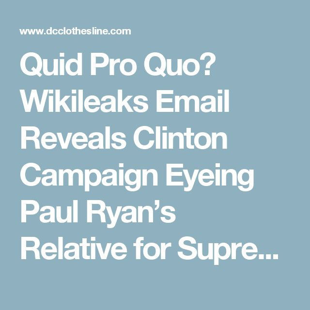 Quid Pro Quo? Wikileaks Email Reveals Clinton Campaign Eyeing Paul Ryan's Relative for Supreme Court |