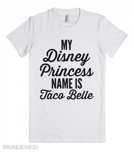 Disney Princess Name   My princess name is Taco Belle. The most beautiful princess of them all. I don't need glass slippers or a kiss to wake me. All I need is a taco variety 12 pack and a Baja Blast! #Skreened