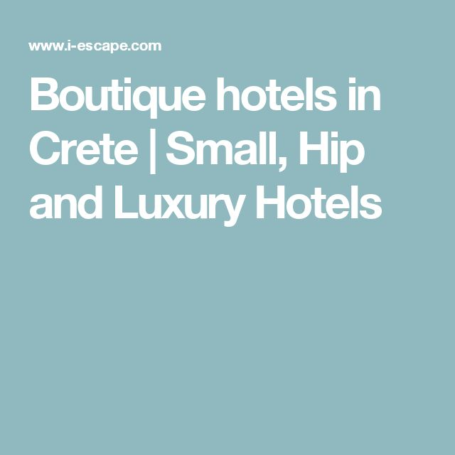 Boutique hotels in Crete | Small, Hip and Luxury Hotels