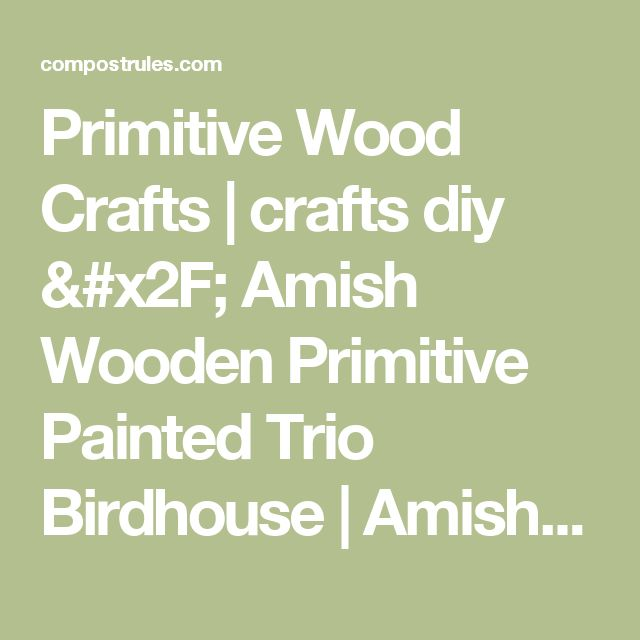 Primitive Wood Crafts | crafts diy / Amish Wooden Primitive Painted Trio Birdhouse | Amish ... | Compost Rules.