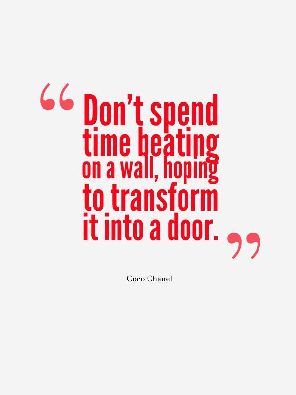 Dont spend time beating on a wall, hoping to transform it into a door life quotes quotes quote tumblr life sayings life quotes and sayings