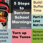 I love this graphic - it's going on the mirror in my bedroom so that I can remember it! :-)   5 steps to survive school mornings via lisajobaker.com