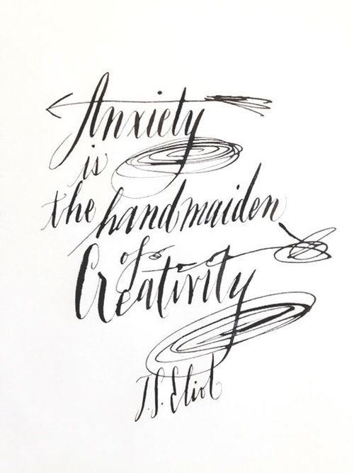 Anxiety is the hand maiden of creativity