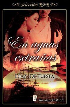 En aguas extrañas // Díaz de Tuesta // Romance histórico // Novela romántica de Selección RNR // B de Books