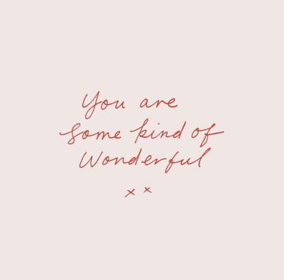 You are some kind of wonderful!
