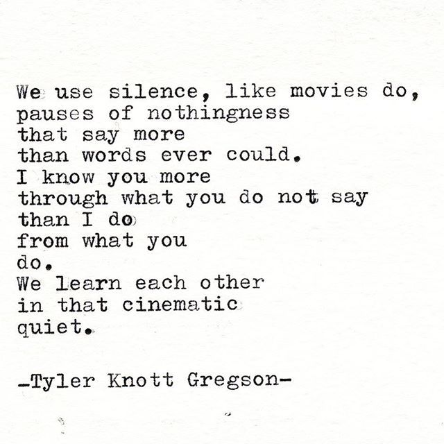 I know you more from what you don't say (and getting lost in your eyes my love). Tyler Knott Gregson