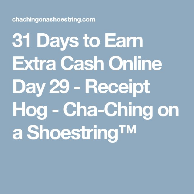 31 Days to Earn Extra Cash Online Day 29 - Receipt Hog - Cha-Ching on a Shoestring™