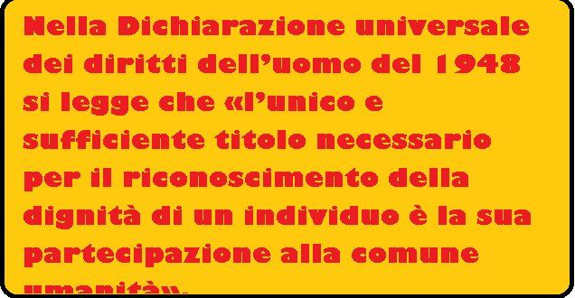 dichiarazione universale dei diritti dell'uomo http://www.interlex.it/testi/dichuniv.htm