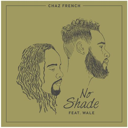 Chaz French No Shade Feat. Wale [New Song]